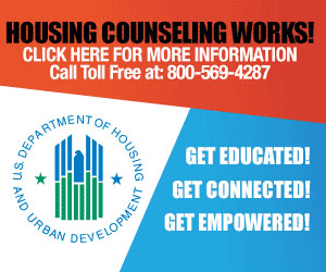 HOUSING COUNSELING WORKS! - CLICK HERE FOR MORE INFORMATION - Call Toll Free at: 800-569-4287 - GET EDUCATED! GET CONNECTED! GET EMPOWERED! US DEPARTMENT OF HOUSING AND URBAN DEVELOPMENT LOGO