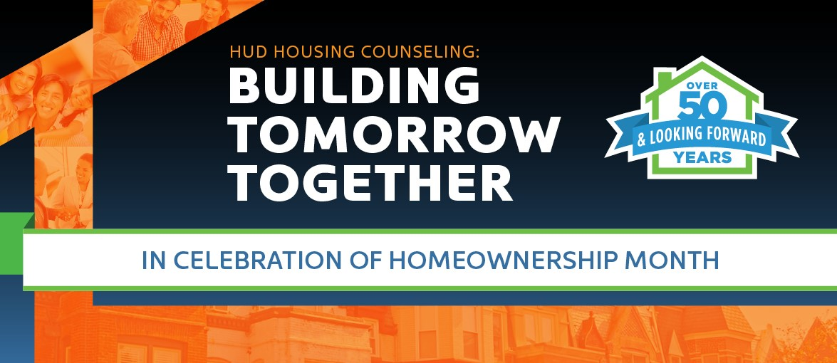 HUD Housing Counseling: Building Tomorrow Together. In Celebration of Homeownership Month