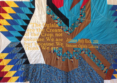 Inspirational Quilt in the OSLH Headquarters that reads: The Oglala are the Cream of the Crop, not because We are but because We Think We are..., Johnson Holy Rock, 2001, Itancan, Oglala Lakota
