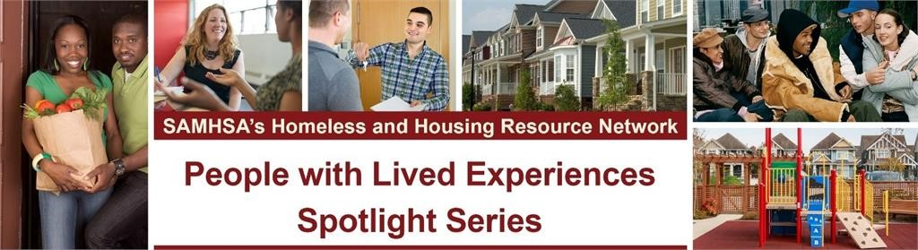 SAMHSA's Homeless and Housing Resource Network (HHRN) People with Lived Experience Spotlight Series