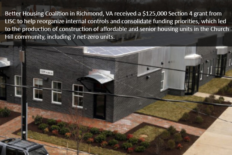 Better Housing Coalition in Richmond, VA received a $125,000 Section 4 grant from LISC to help reorganize internal controls and consolidate funding priorities, which led to the production of construction of affordable and senior housing units in the Church Hill community, including 7 net-zero units.